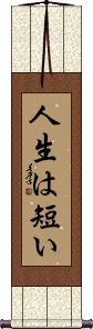 Life is Short Wall Scroll